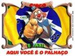 Brasil,aqui vc é o palhaço